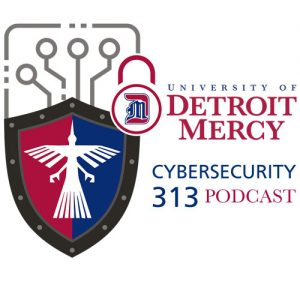 Detroit Mercy Cybersecurity 313 Podcast